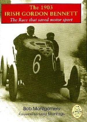 1903 Irish Gordon Bennett, The: The Race That Saved Motor Sport