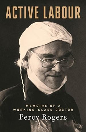 Active Labour: Memoirs of a Working-Class Doctor (Signed by Author)