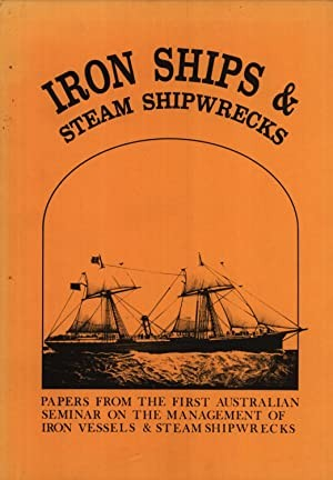 Iron ships & Steam Shipwrecks: Papers from the First Australian Seminar on the Management of Iron Vessels & Steam Shipwrecks