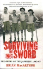 SURVIVING THE SWORD: Prisoners of the Japanese 1942-45